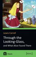 Книга Льюїс Керролл «Through the Looking-Glass, and What Alice Found There» 978-617-7535-12-5